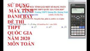 Sử dụng máy tính fx 580VN-X giải các dạng toán trong đề THPT quốc gia năm 2020