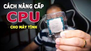 Cách nâng cấp CPU cho máy tính HIẾM THẤY ai chia sẻ bạn nên biết