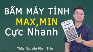 Bấm Máy Tính Giá Trị Lớn Nhất – Nhỏ Nhất (Toán 12)   Thầy Nguyễn Phan Tiến