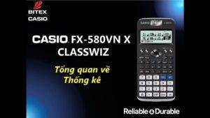 Tổng quan về Thống kê trên máy tính CASIO fx-580VN X ClassWiz
