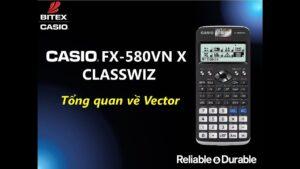 Tổng quan về VECTOR trên máy tính CASIO fx-580VN X ClassWiz