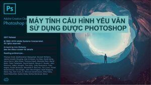 Máy Tính Cấu Hình Yếu Vẫn Sử Dụng Được Photoshop New