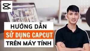 Hướng dẫn sử dụng Cap Cut trên máy tính Edit Video cho người mới | Capcut on PC
