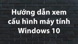 Hướng dẫn xem cấu hình máy tính Windows 10 | GOzone TV