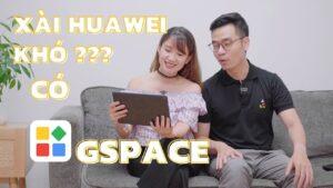 Với Gspace , xài máy tính bảng Huawei lại là Dễ !
