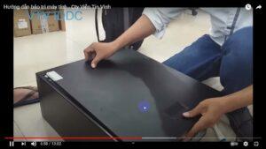 video thực hành các bước bảo trì máy tính