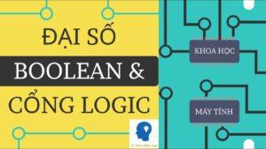 ĐẠI SỐ BOOLEAN & CỔNG LOGIC – KHOA HỌC MÁY TÍNH TẬP 3   Tri thức nhân loại