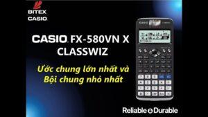 Ước chung lớn nhất và bội chung nhỏ nhất trên máy tính CASIO fx-580VN X ClassWiz