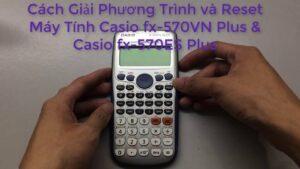 Cách giải hệ phương trình và reset máy tính casio fx 570vn plus và casio fx 570es plus