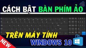 Cách mở bàn phím ảo trên máy tính Win 10 mới nhất