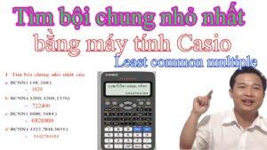 Tìm bội chung nhỏ nhất bằng máy tính  Casio 570vn/ 580vnx