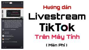Cách Livestrem TikTok trên máy tính I Livestream phim TikTok I Livestream game TikTok I Ngô Văn Cần