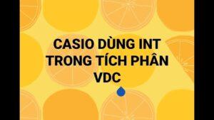CASIO TÍCH PHÂN VDC – DÙNG INT HIỆU QUẢ – HỈU VXX