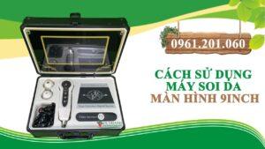 Cách sử dụng Máy soi da 9inch / 0961201060