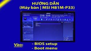 Cách vào BIOS setup và Boot menu cho máy tính bàn   Mainboard MSI H81M-P33