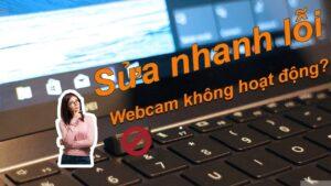 Thủ thuật máy tính   Khắc phục lỗi không bật được Webcam trên Laptop