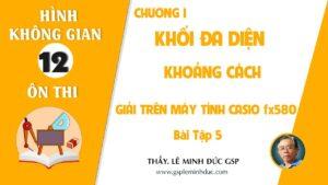 MÁY TÍNH CASIO fx 580VNX – KHOẢNG CÁCH – BÀI TẬP 5