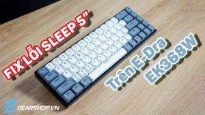 Lỗi Sleep 5 phút trên E-Dra EK368W là gì?   Cách để sửa lỗi này?   Hướng dẫn kết nối Bluetooth
