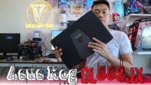 Hồi Sinh Và Thử Test GAME Trên Laptop Gaming Asus Rog Gl552Jx