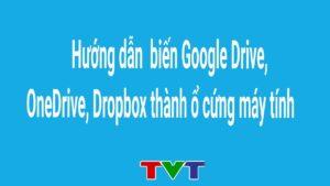 Hướng dẫn biến Google Drive, OneDrive, Dropbox thành ổ cứng máy tính