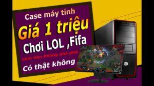 Lắp pc online Case máy tính giá 1 triệu chơi game online , chơi LoL, fifa p1