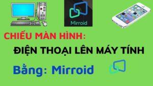 Chiếu màn hình điện thoại lên máy tính bằng Mirroid