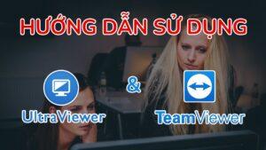 Hướng dẫn sử dụng Ultraviewer và Teamviewer – Điều khiển máy tính từ xa