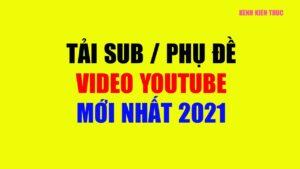 Cách lấy sub từ video và tải phụ đề trực tiếp từ YouTube mới nhất | KKT