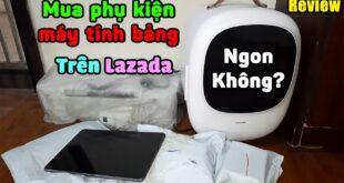 MUA THỬ phụ kiện máy tính bảng trên Lazada CÓ TỐT KHÔNG?